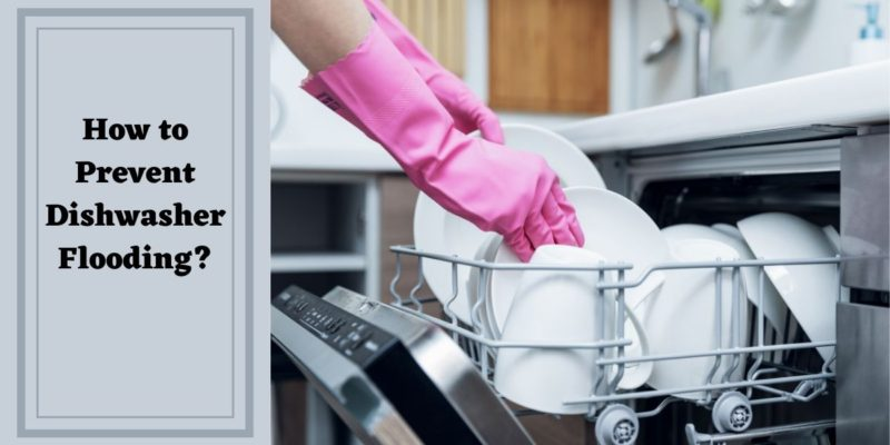 How to Prevent Dishwasher Flooding