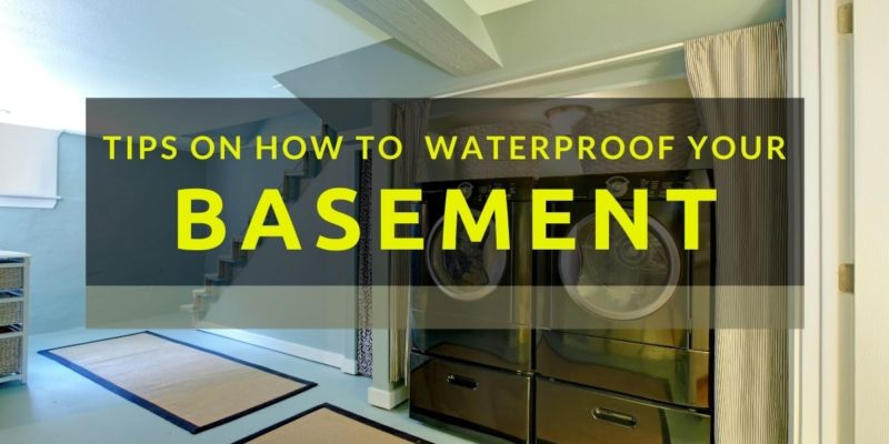 Tips On How To Waterproof Your Basement